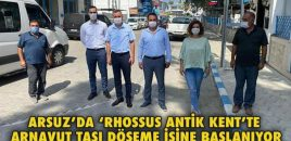 ARSUZ'DA 'RHOSSUS ANTİK KENT'TE ARNAVUT TAŞI DÖŞEME İŞİNE BAŞLANIYO
