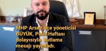 MHP ARSUZ İLÇE YÖNETİCİSİ BÜYÜK, POLİS HAFTASI DOLAYISIYLA KUTLAMA MESAJI YAYINLADI