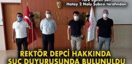 REKTÖR DEPCİ HAKKINDA SUÇ DUYURUSUNDA BULUNULDU