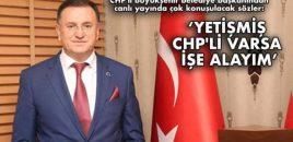 YETİŞMİŞ CHP'Lİ VARSA İŞE ALAYIM'