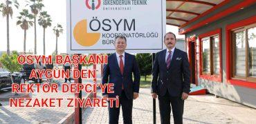 ÖSYM BAŞKANI AYGÜN'DEN REKTÖR DEPCİ'YE NEZAKET ZİYARETİ